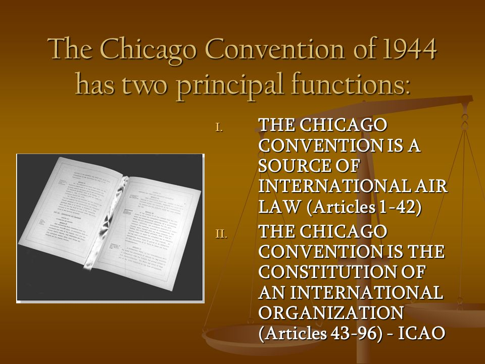 The Chicago Convention of 1944 has two principal functions: