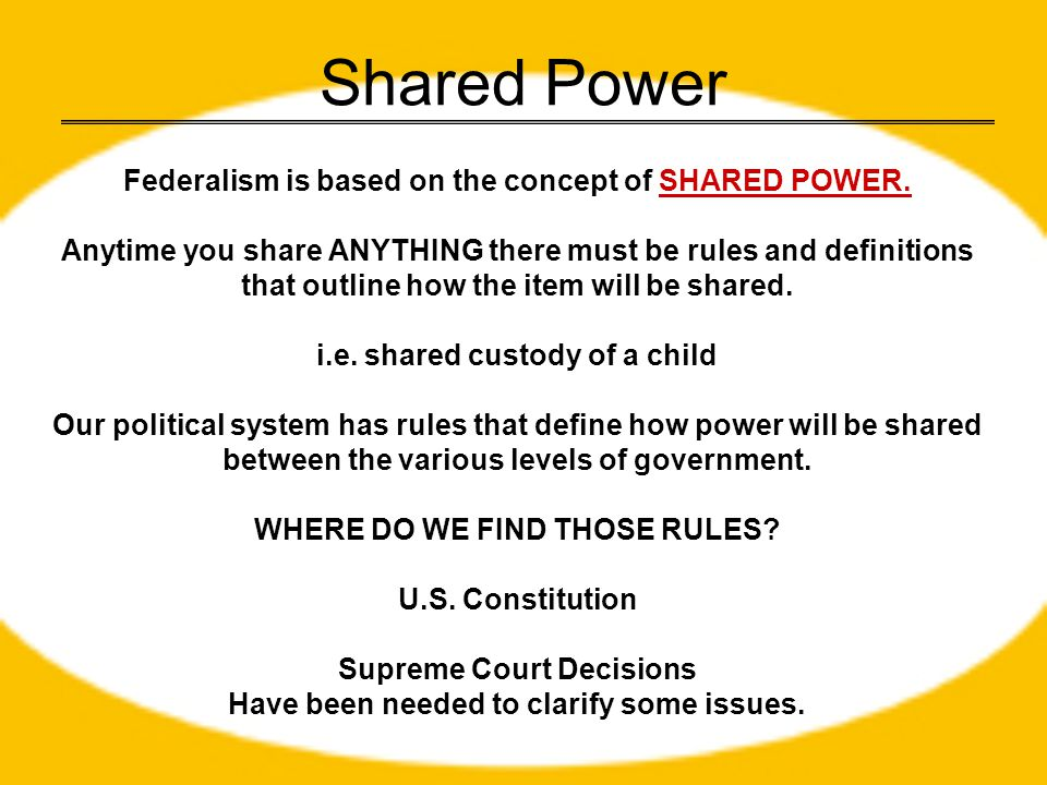 Shared Power Federalism is based on the concept of SHARED POWER.