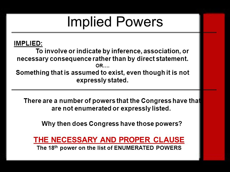 Implied Powers THE NECESSARY AND PROPER CLAUSE IMPLIED: