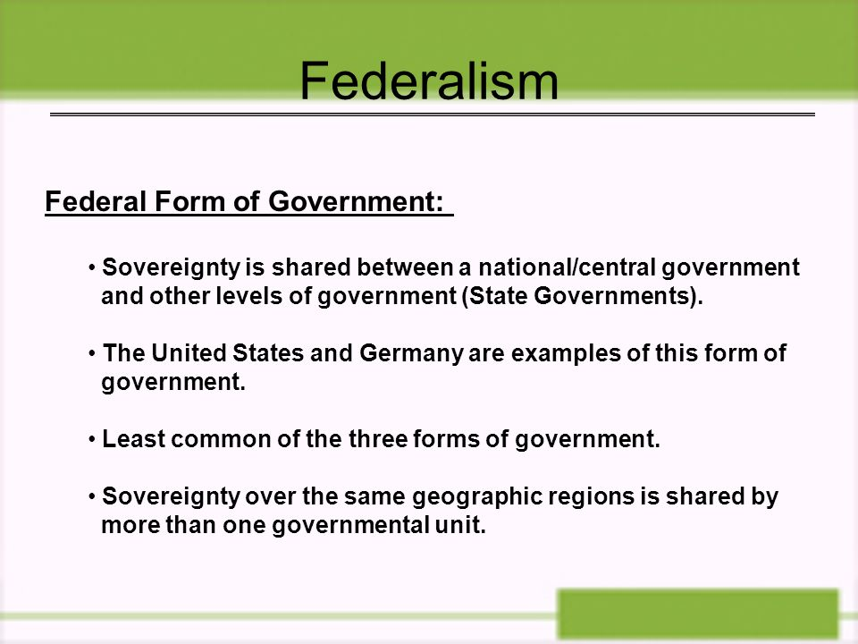 Federalism Federal Form of Government:
