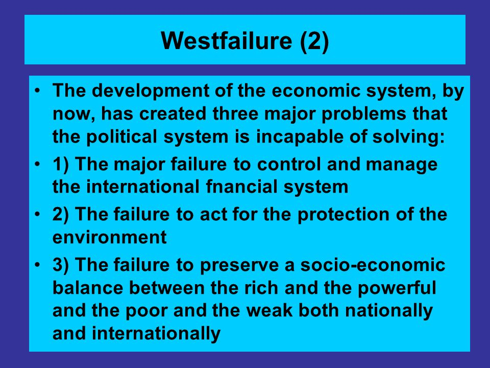 Westfailure (2) The development of the economic system, by now, has created three major problems that the political system is incapable of solving: