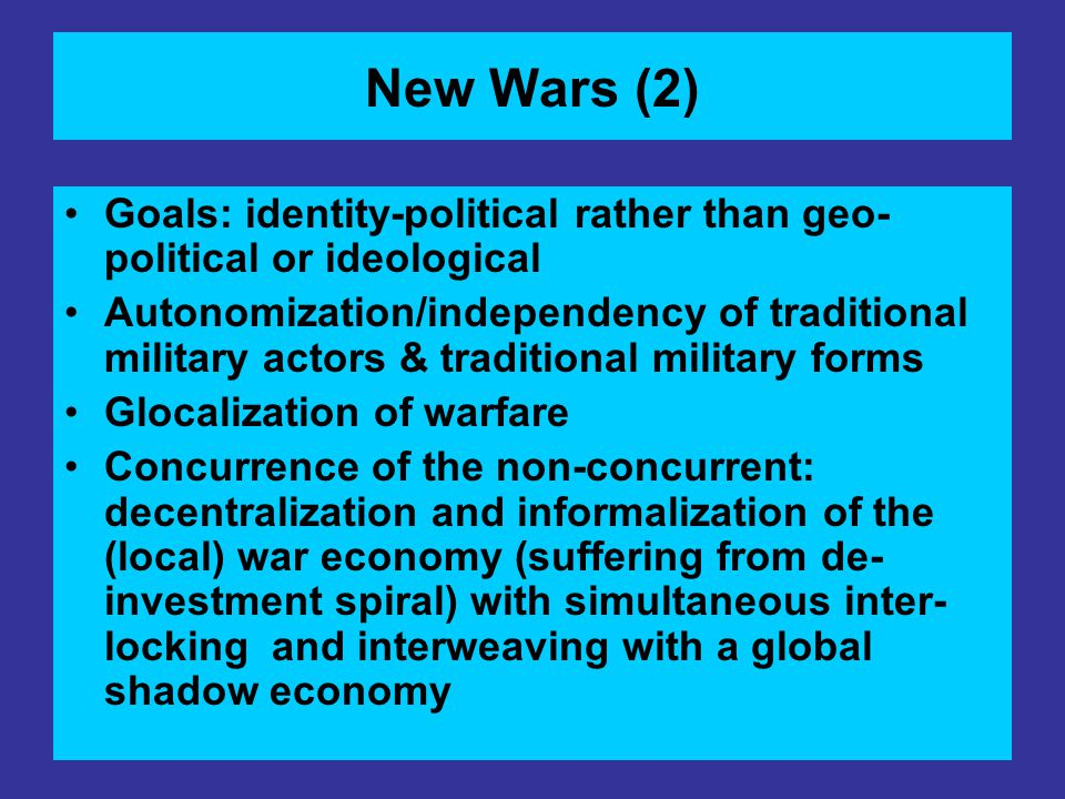 New Wars (2) Goals: identity-political rather than geo-political or ideological.