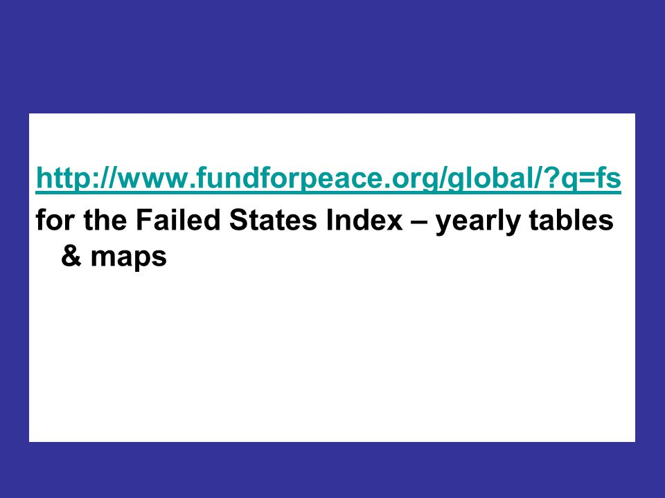 http://www.fundforpeace.org/global/ q=fs for the Failed States Index – yearly tables & maps