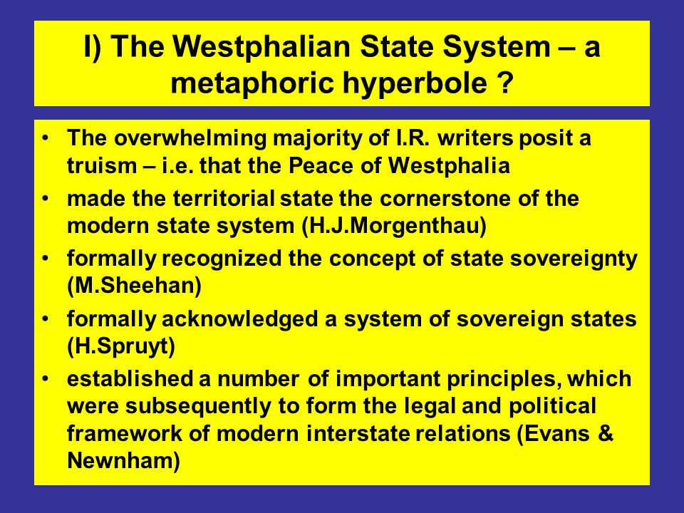I) The Westphalian State System – a metaphoric hyperbole