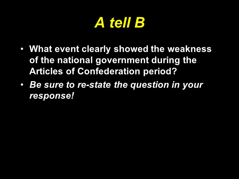 A tell B What event clearly showed the weakness of the national government during the Articles of Confederation period