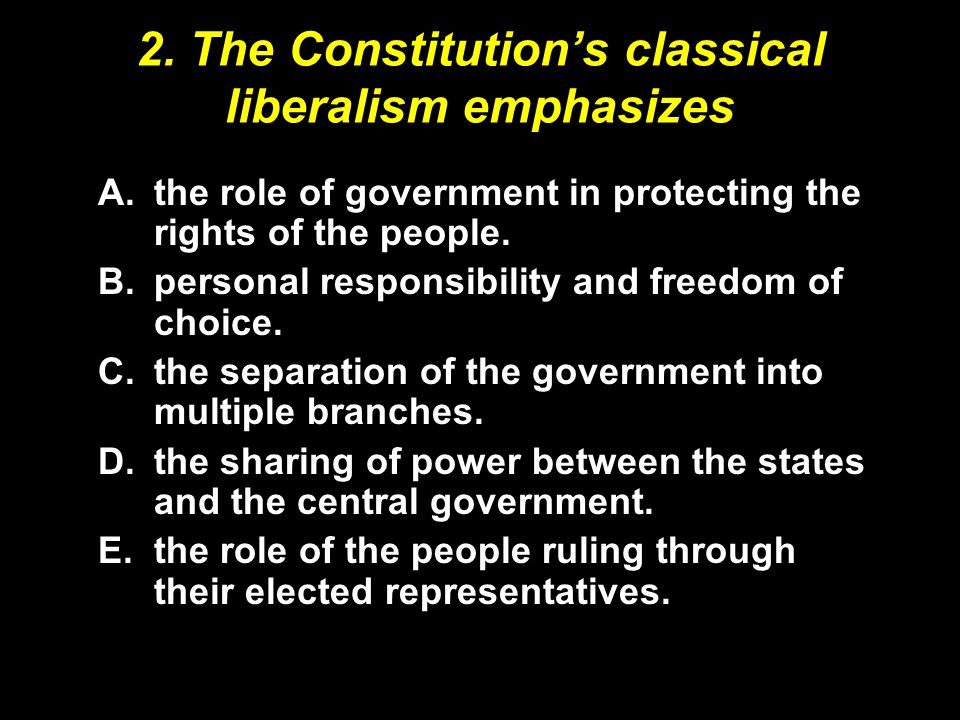 2. The Constitution's classical liberalism emphasizes