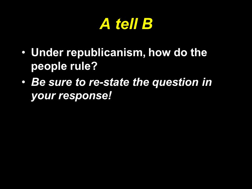 A tell B Under republicanism, how do the people rule