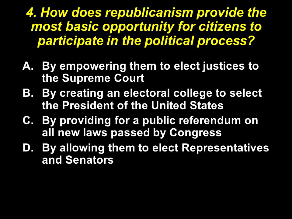 4. How does republicanism provide the most basic opportunity for citizens to participate in the political process