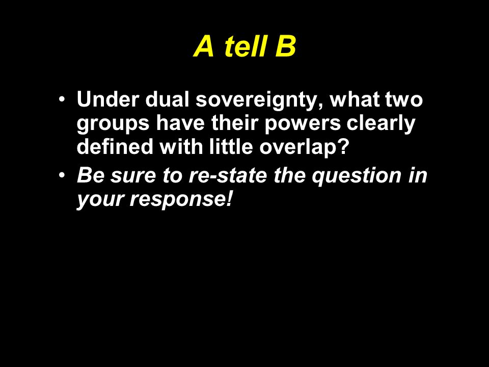 A tell B Under dual sovereignty, what two groups have their powers clearly defined with little overlap
