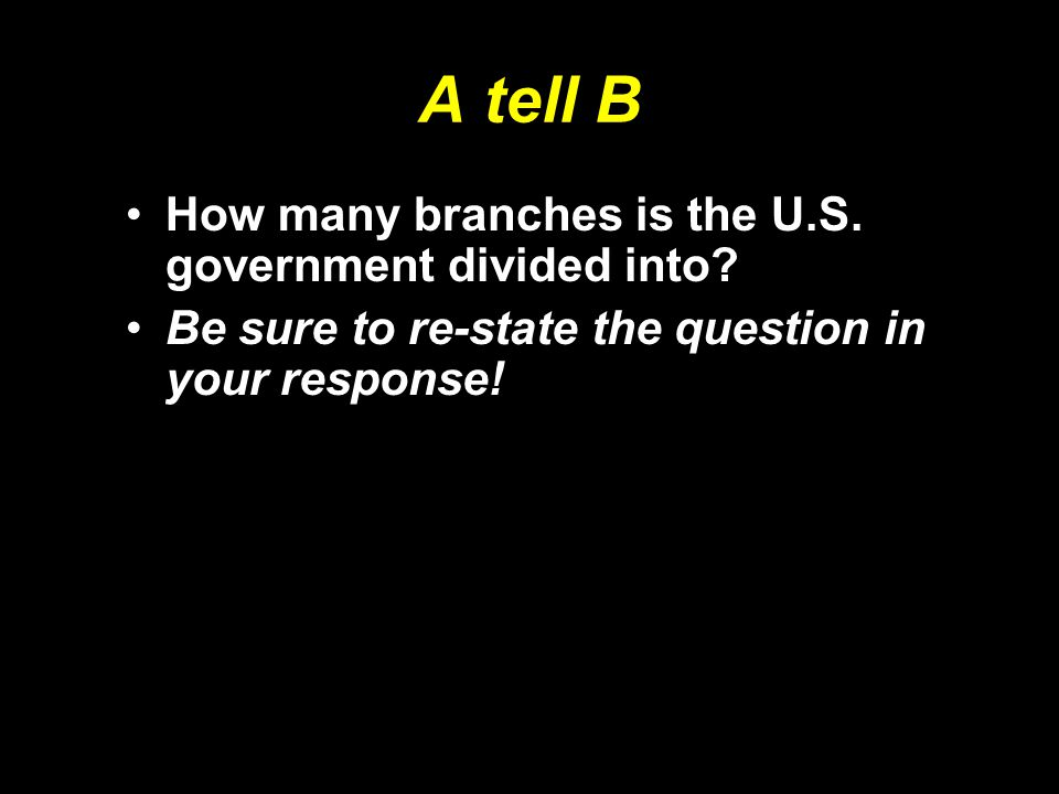 A tell B How many branches is the U.S. government divided into