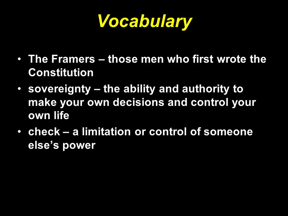 Vocabulary The Framers – those men who first wrote the Constitution