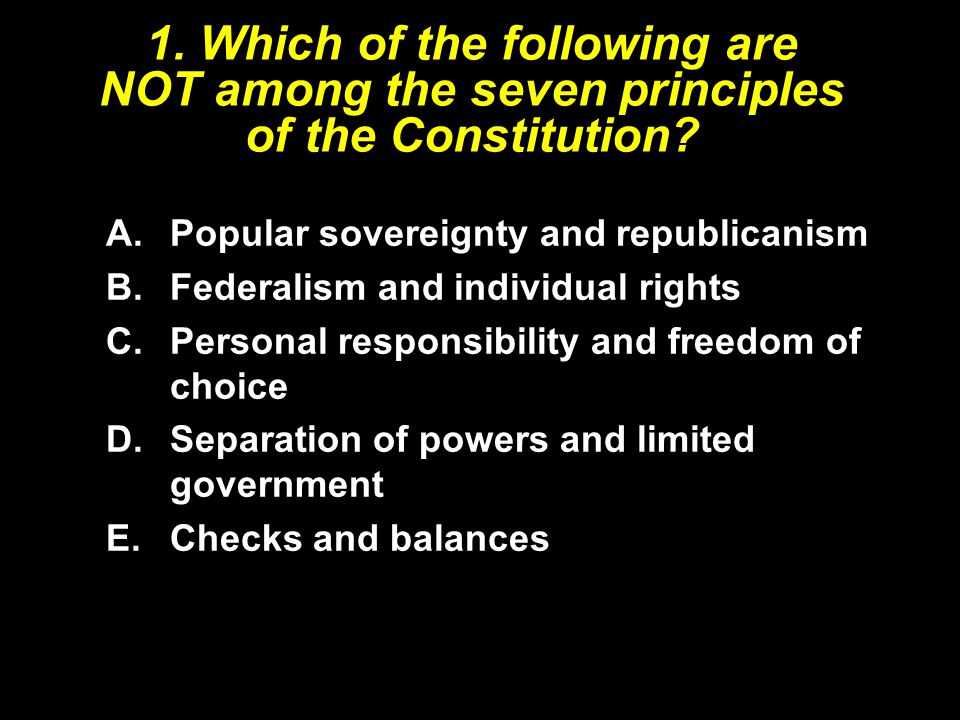 1. Which of the following are NOT among the seven principles of the Constitution