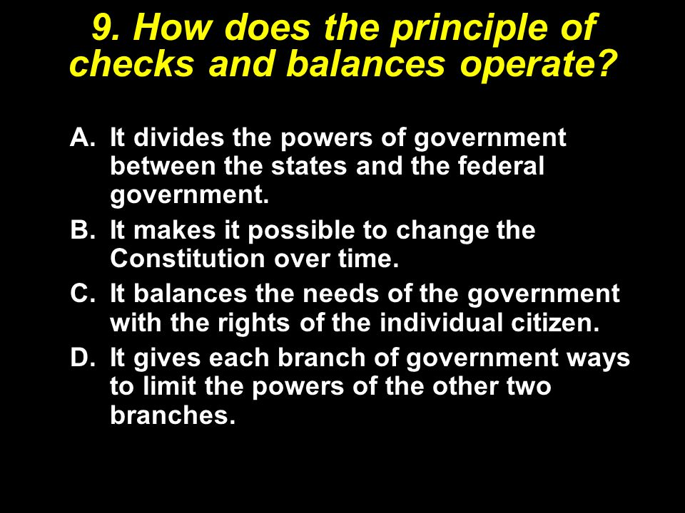 9. How does the principle of checks and balances operate
