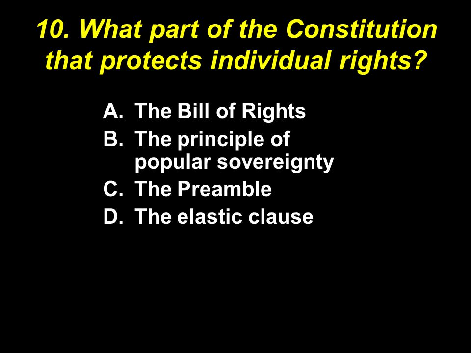 10. What part of the Constitution that protects individual rights