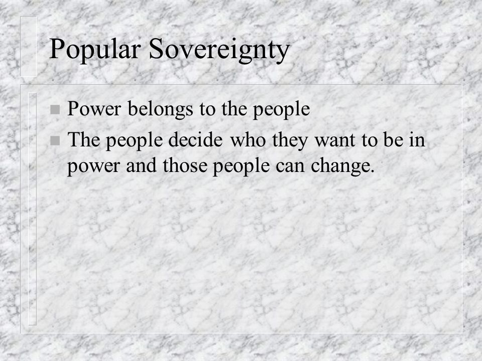 Popular Sovereignty Power belongs to the people