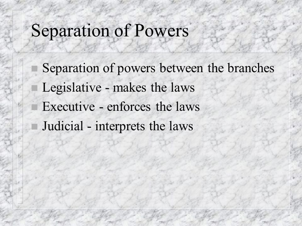Separation of Powers Separation of powers between the branches