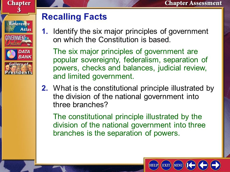 Recalling Facts 1. Identify the six major principles of government on which the Constitution is based.