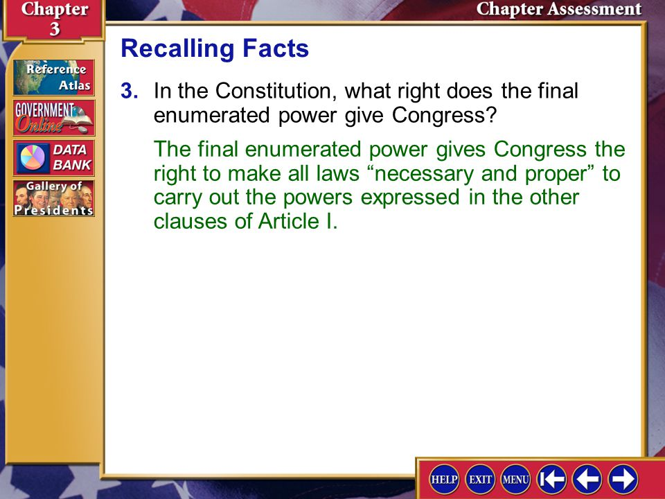 Recalling Facts 3. In the Constitution, what right does the final enumerated power give Congress