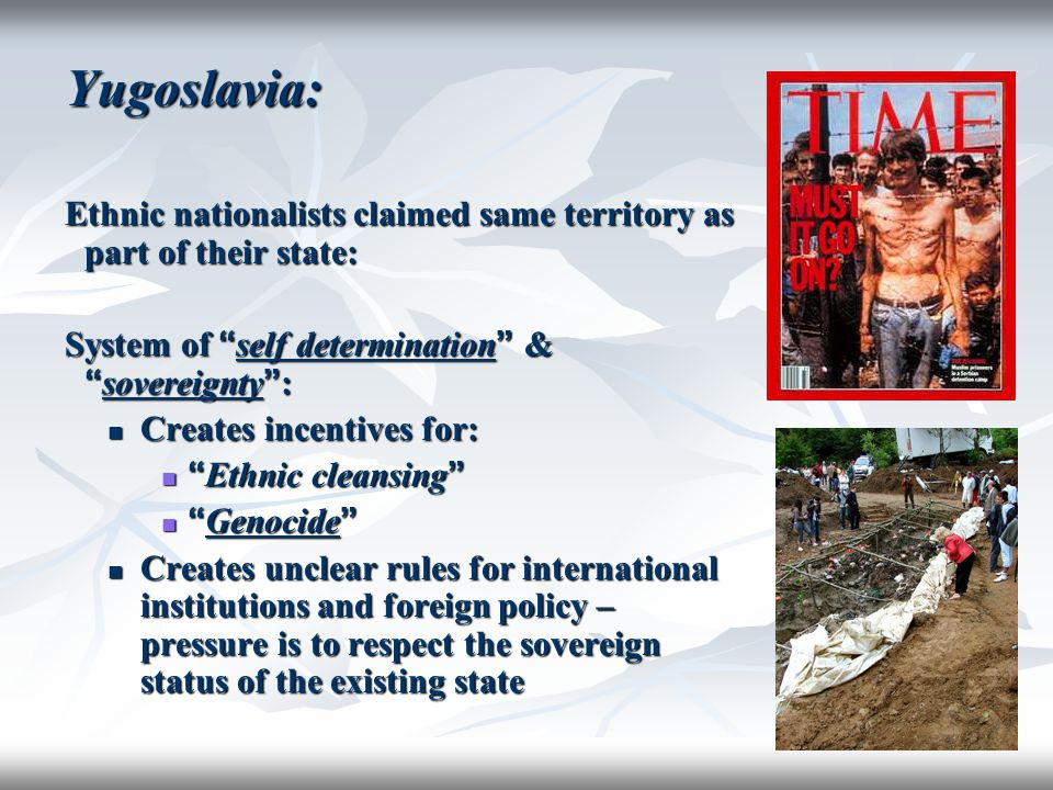 Yugoslavia: Ethnic nationalists claimed same territory as part of their state: System of self determination & sovereignty :