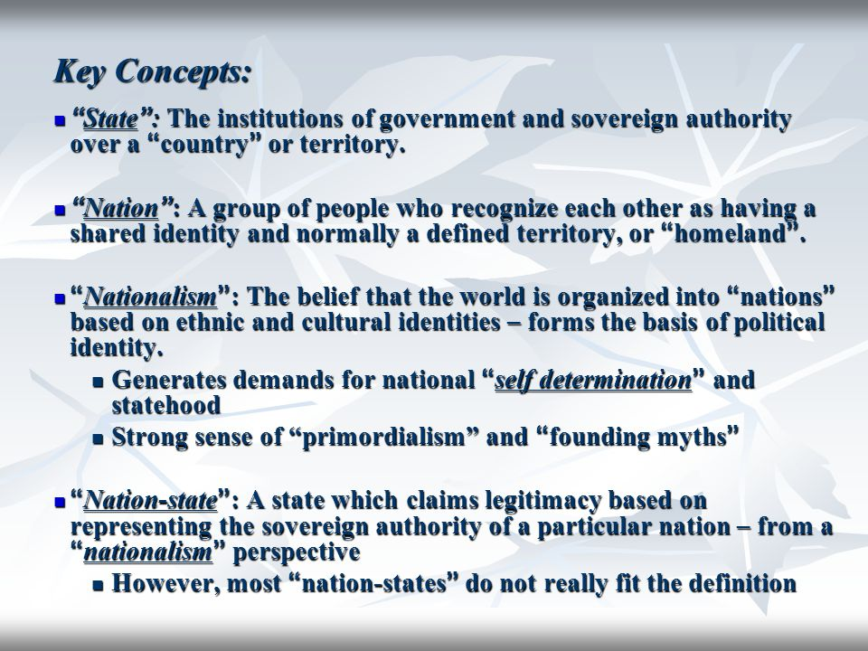 Key Concepts: State : The institutions of government and sovereign authority over a country or territory.