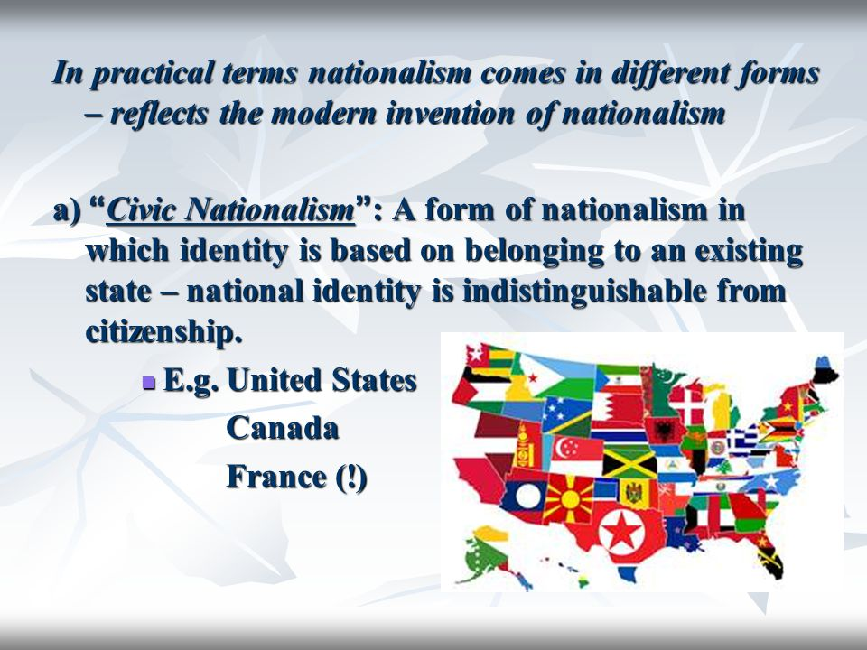 In practical terms nationalism comes in different forms – reflects the modern invention of nationalism