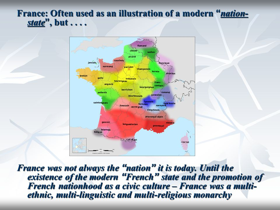 France: Often used as an illustration of a modern nation-state , but . . . .