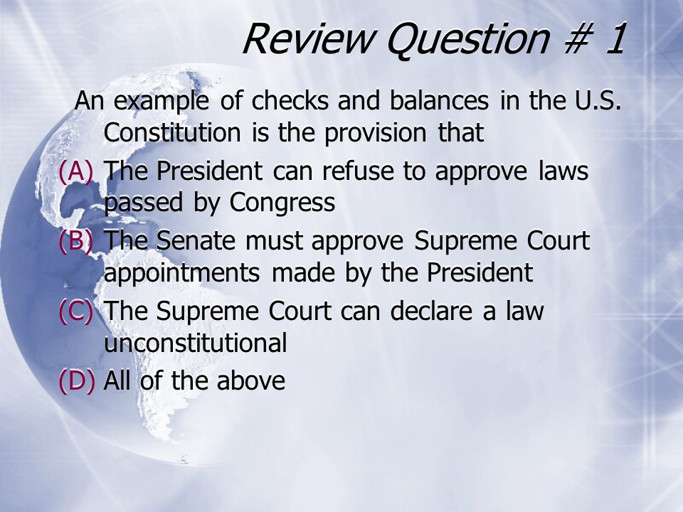 Review Question # 1 An example of checks and balances in the U.S. Constitution is the provision that.