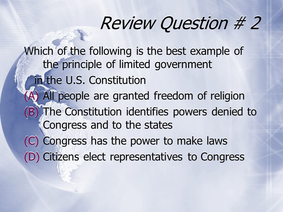 Review Question # 2 Which of the following is the best example of the principle of limited government.