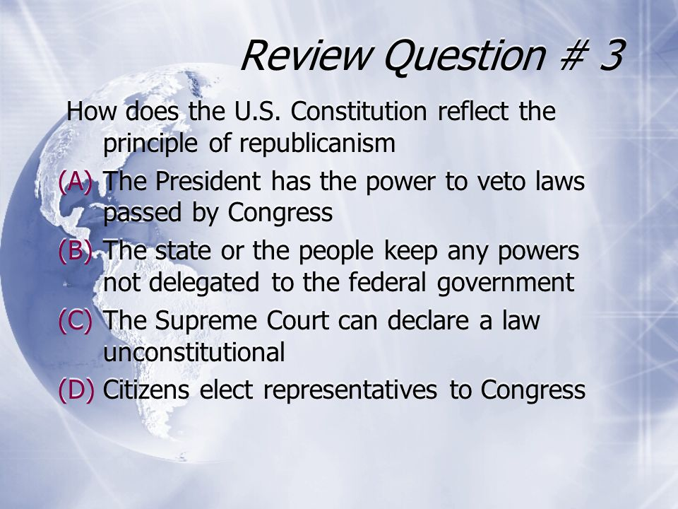 Review Question # 3 How does the U.S. Constitution reflect the principle of republicanism.