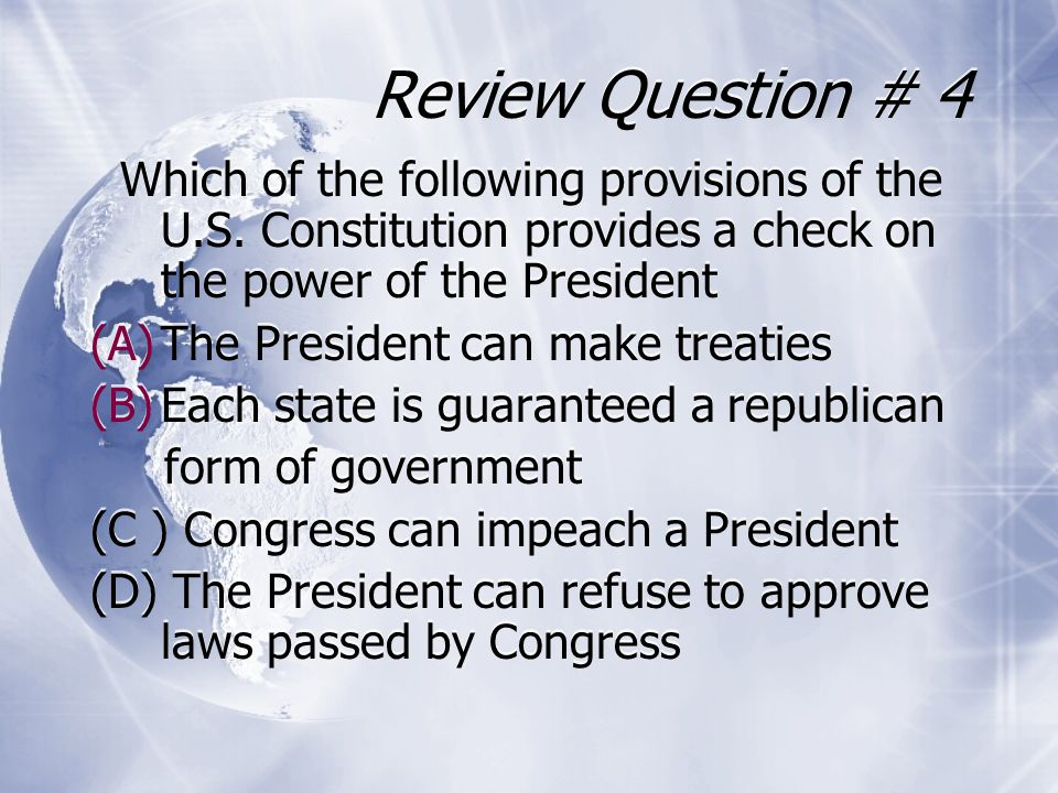 Review Question # 4 Which of the following provisions of the U.S. Constitution provides a check on the power of the President.