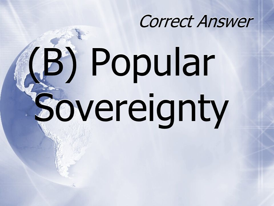 Correct Answer (B) Popular Sovereignty