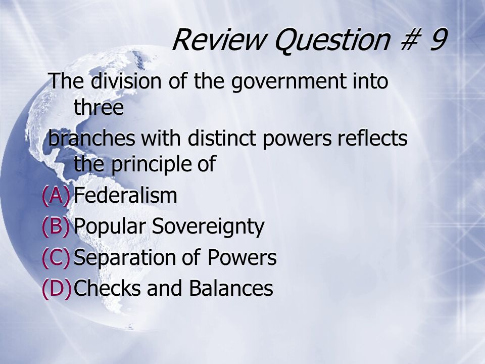 Review Question # 9 The division of the government into three