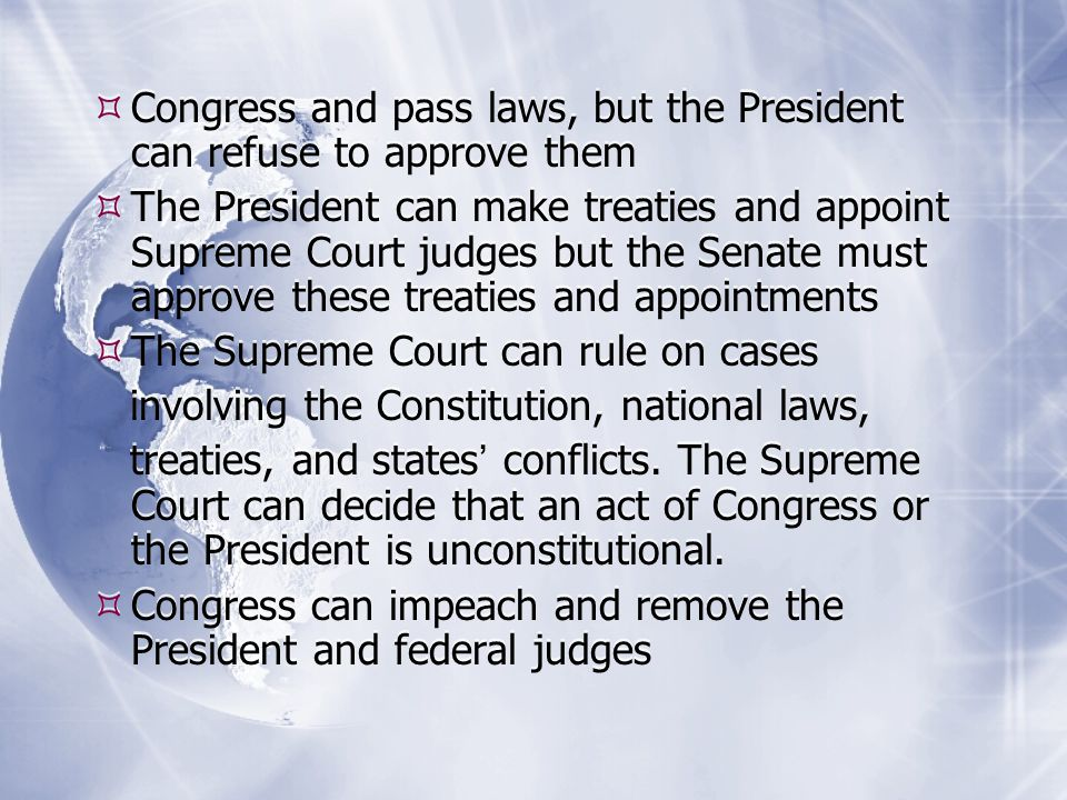 Congress and pass laws, but the President can refuse to approve them