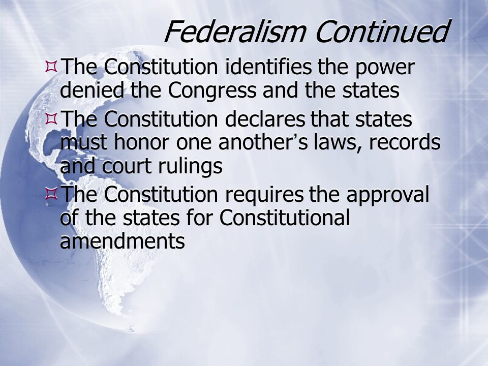 Federalism Continued The Constitution identifies the power denied the Congress and the states.