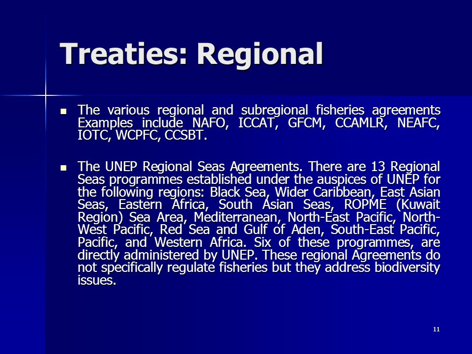 Treaties: Regional The various regional and subregional fisheries agreements Examples include NAFO, ICCAT, GFCM, CCAMLR, NEAFC, IOTC, WCPFC, CCSBT.