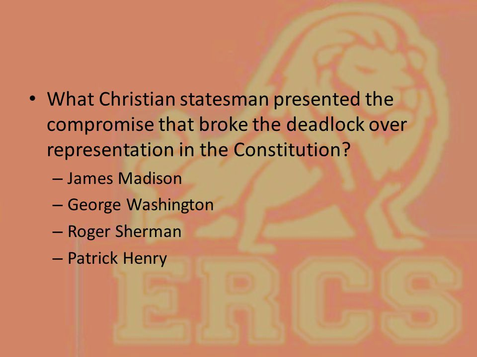 What Christian statesman presented the compromise that broke the deadlock over representation in the Constitution