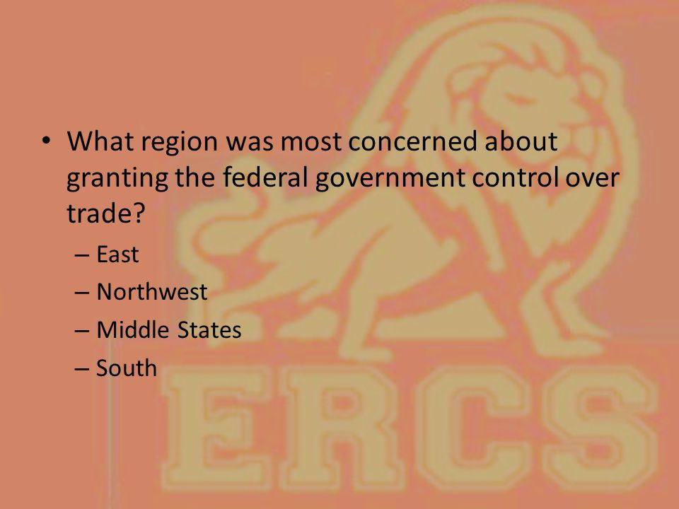 What region was most concerned about granting the federal government control over trade