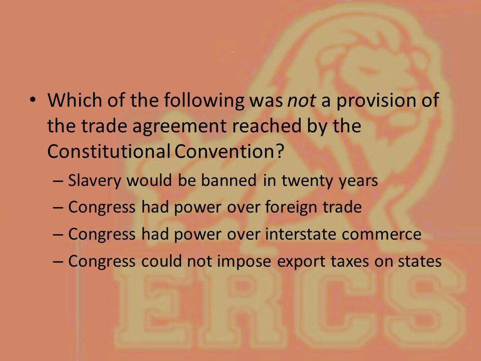 Which of the following was not a provision of the trade agreement reached by the Constitutional Convention