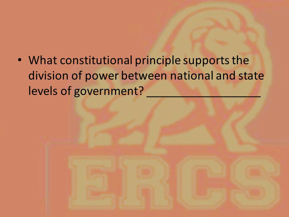 What constitutional principle supports the division of power between national and state levels of government.