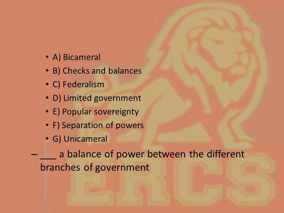 ___ a balance of power between the different branches of government