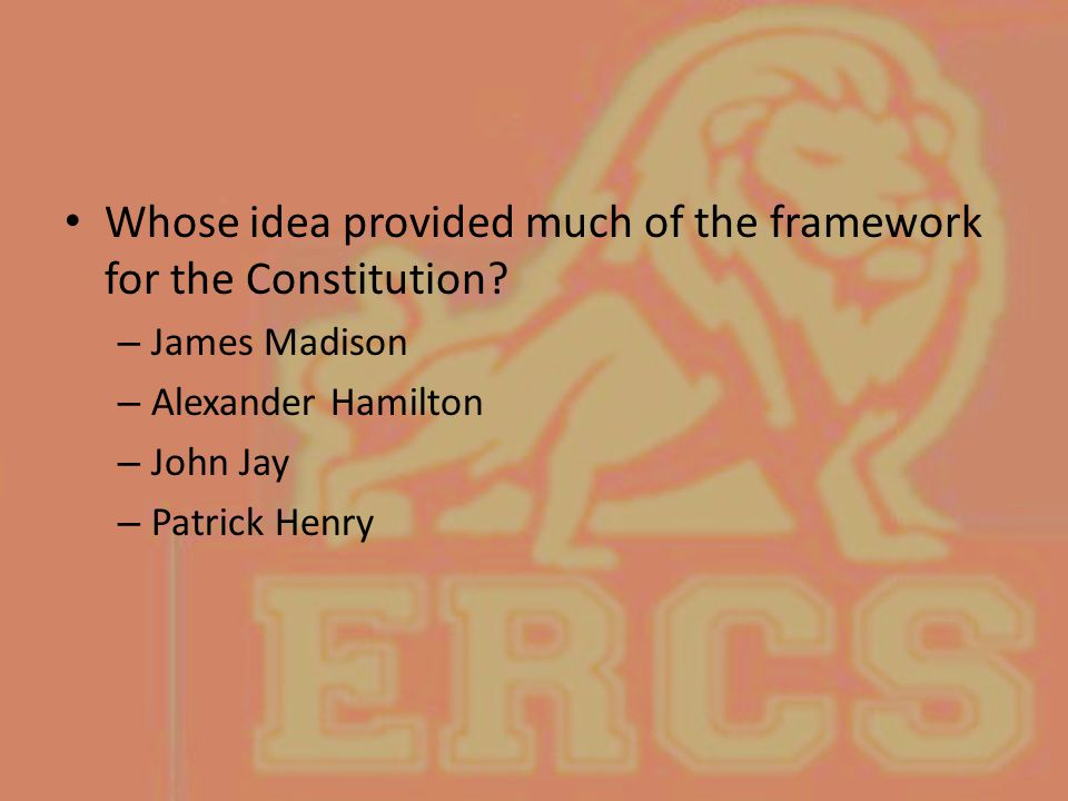 Whose idea provided much of the framework for the Constitution