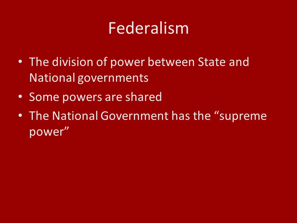 Federalism The division of power between State and National governments.