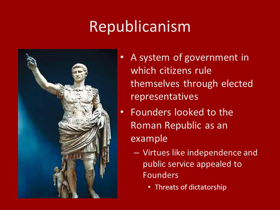 Republicanism A system of government in which citizens rule themselves through elected representatives.