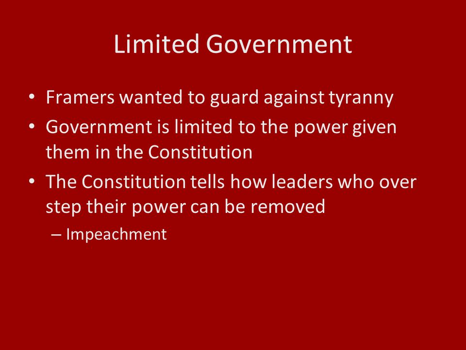 Limited Government Framers wanted to guard against tyranny