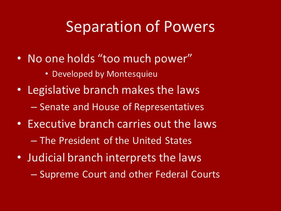 Separation of Powers No one holds too much power
