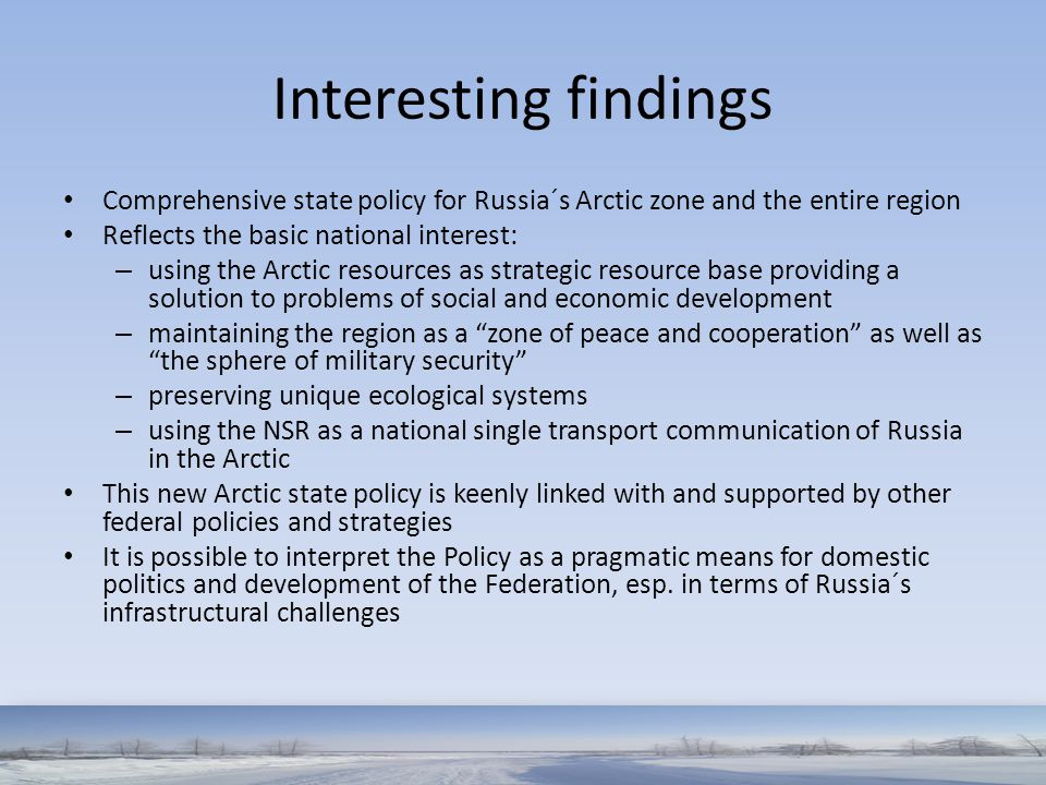Interesting findings Comprehensive state policy for Russia´s Arctic zone and the entire region. Reflects the basic national interest: