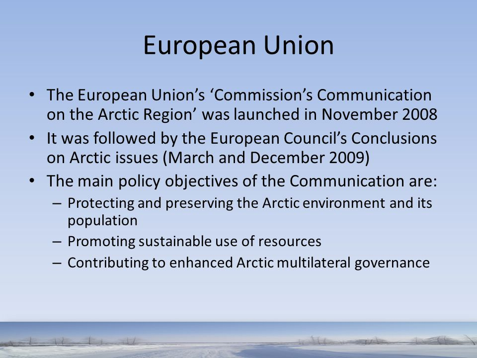 European Union The European Union's 'Commission's Communication on the Arctic Region' was launched in November 2008.