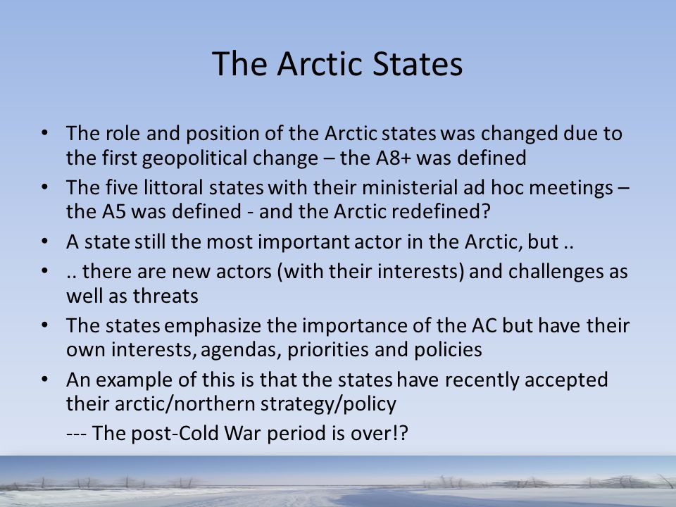 The Arctic States The role and position of the Arctic states was changed due to the first geopolitical change – the A8+ was defined.