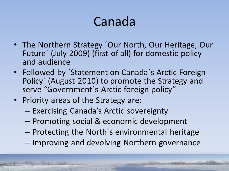 Canada The Northern Strategy ´Our North, Our Heritage, Our Future´ (July 2009) (first of all) for domestic policy and audience.