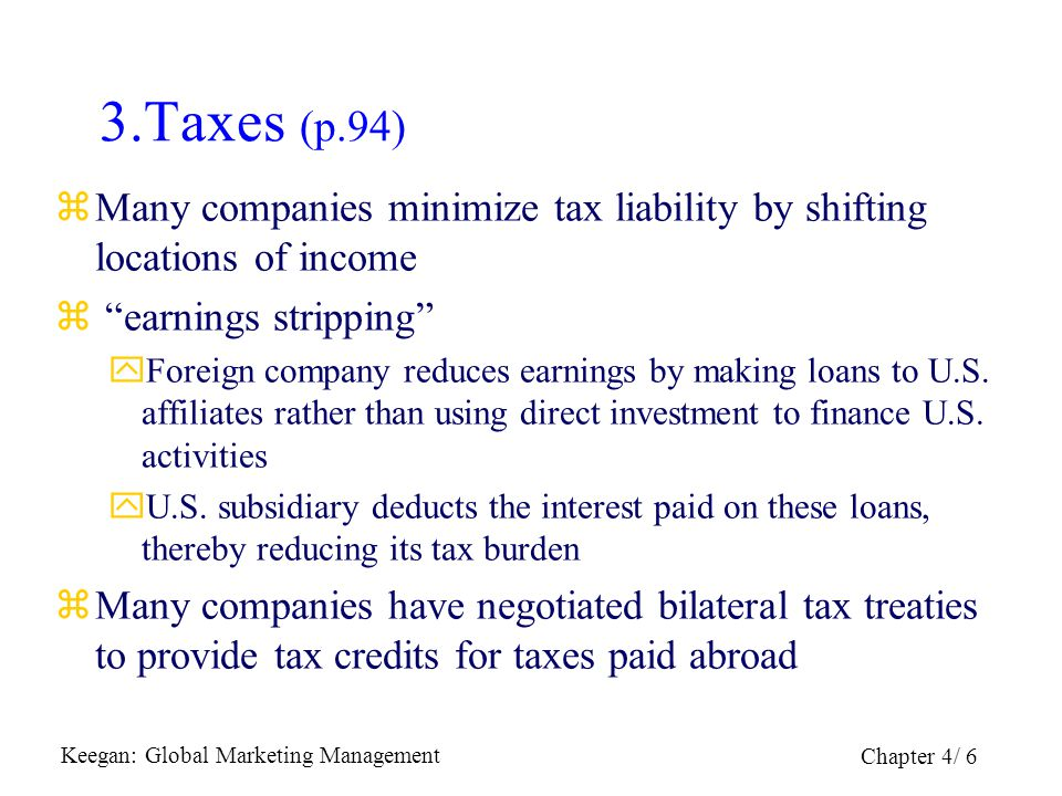 3.Taxes (p.94) Many companies minimize tax liability by shifting locations of income. earnings stripping
